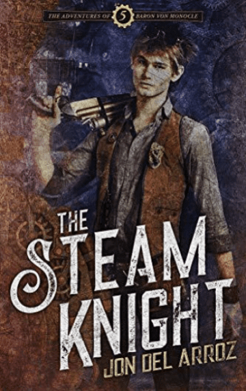 The Steam Knight (Adventures of Baron Von Monocle 5)