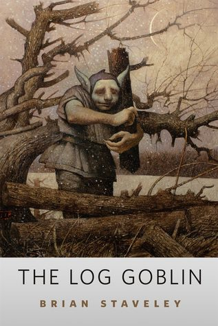 The Log Goblin by Brian Staveley
