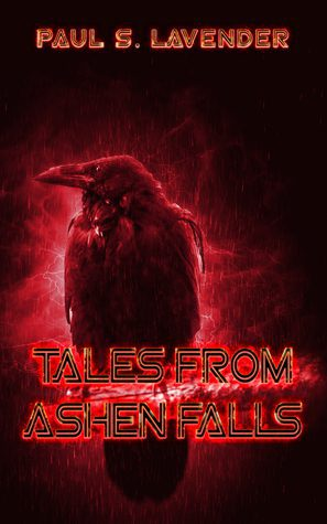 Tales From Ashen Falls by Paul S. Lavender