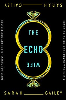 The Echo Wife by [Sarah Gailey]