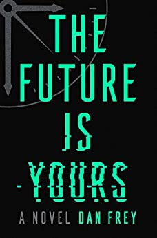 The Future Is Yours: A Novel by [Dan Frey]