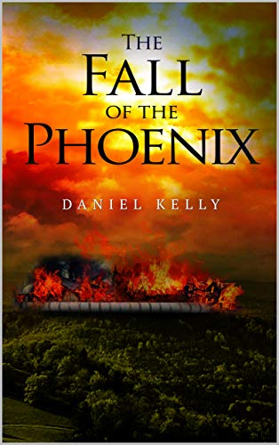 The Fall of the Phoenix by [Daniel Kelly]