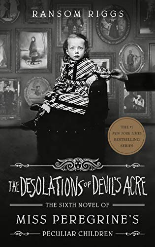 The Desolations of Devil's Acre (Miss Peregrine's Peculiar Children Book 6) by [Ransom Riggs]