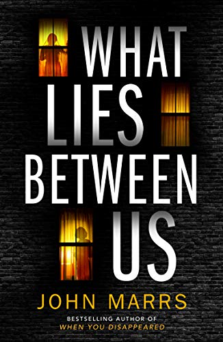 What Lies Between Us by [John Marrs]