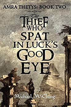 The Thief Who Spat In Luck's Good Eye (Amra Thetys Series Book 2) by [McClung, Michael]