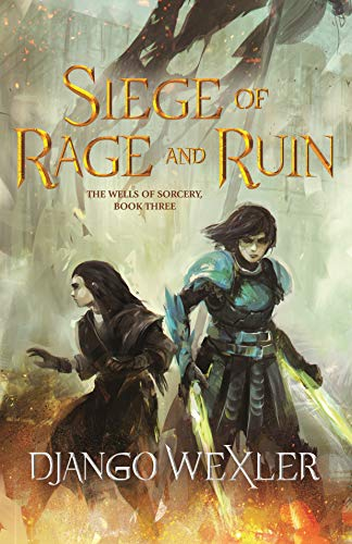 Siege of Rage and Ruin (The Wells of Sorcery Trilogy Book 3) by [Django Wexler]