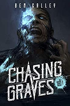 Chasing Graves (The Chasing Graves Trilogy Book 1) by [Galley, Ben]