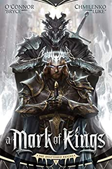 A Mark of Kings (The Shattered Reigns Book 1) by [O'Connor, Bryce, Chmilenko, Luke]