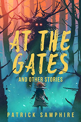 At the Gates and Other Stories: Sixteen Tales of Magic and Wonder by [Patrick Samphire]
