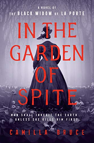 In the Garden of Spite: A Novel of the Black Widow of La Porte by [Camilla Bruce]