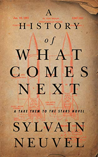 A History of What Comes Next: A Take Them to the Stars Novel by [Sylvain Neuvel]