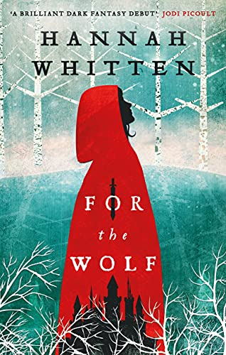 For the Wolf: The New York Times Bestseller (The Wilderwood Books Book 1) by [Hannah Whitten]