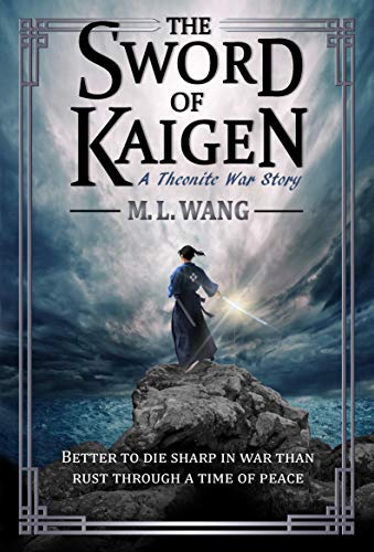 The Sword of Kaigen: A Theonite War Story (the Theonite Series) by [M. L. Wang]