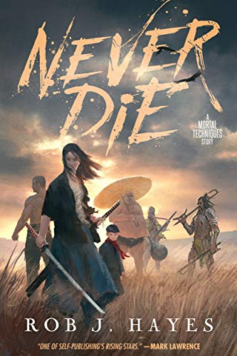 Never Die: a standalone fantasy story (The Mortal Techniques) by [Rob J. Hayes]