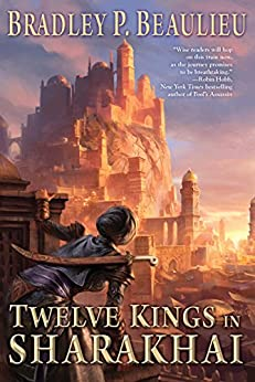 Twelve Kings in Sharakhai (Song of Shattered Sands Book 1) by [Beaulieu, Bradley P.]