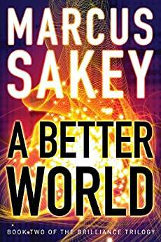 A Better World (The Brilliance Trilogy Book 2) by [Sakey, Marcus]