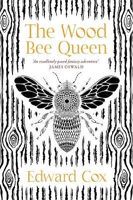 The Wood Bee Queen by Edward Cox | Waterstones